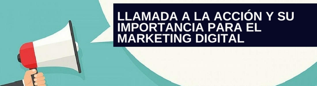 Llamada a la acción y su importancia para el marketing digital